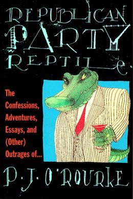 Republican Party Reptile: The Confessions, Adventures, Essays, and (Other) Outrages of... cover