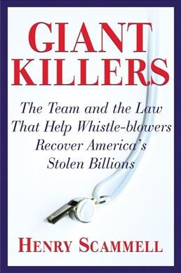 Giantkillers: The Team and the Law that Help Whistle-blowers Recover America's Stolen Billions cover
