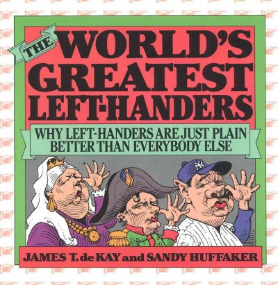 The World's Greatest Left-Handers: Why Left-Handers are Just Plain Better Than Everybody Else cover