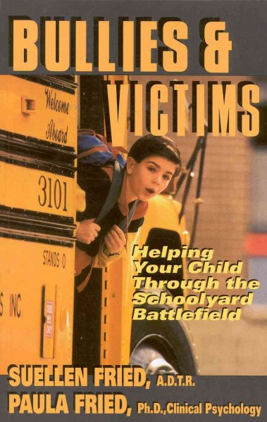 Bullies & Victims: Helping Your Children Through the Schoolyard Battlefield cover
