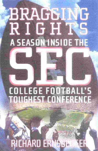 Bragging Rights : A Season Inside the SEC, College Football's Toughest Conference cover
