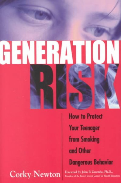 Generation Risk: How to Protect Your Teenager From Smoking and Other Risky Behavior cover
