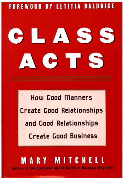 Class Acts: How Good Manners Create Good Relationships and Good Relationships Create Good Business cover