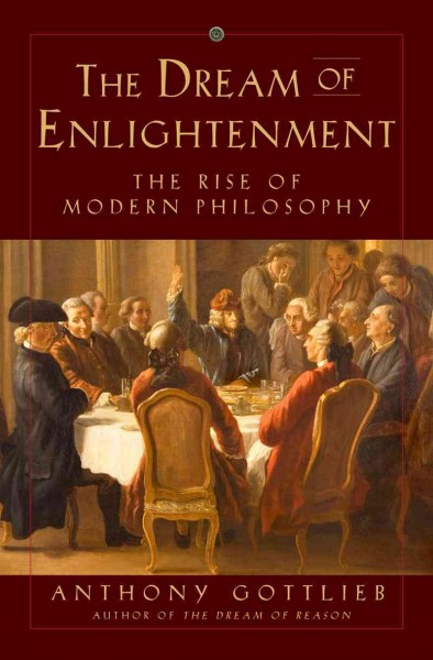 The Dream of Enlightenment: The Rise of Modern Philosophy cover