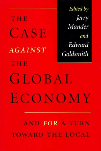 The Case Against the Global Economy, and for a Turn Toward the Local cover