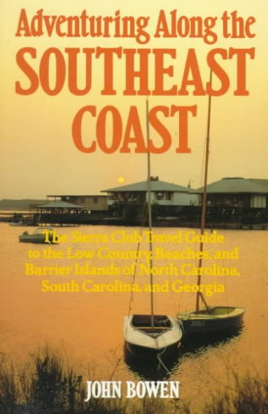 Adventuring Along the Southeast Coast: The Sierra Club Guide to the Low Country, Beaches, and Barrier Islands of North Carolina, South Carolina, and (Sierra Club Adventure Travel Guides) cover