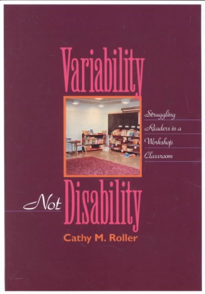 Variability Not Disability: Struggling Readers in a Workshop Classroom cover