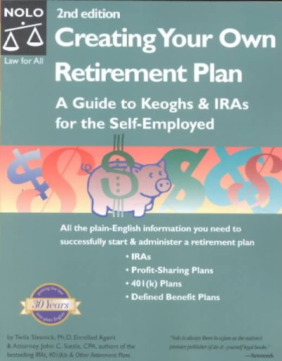 Creating Your Own Retirement Plan: A Guide to Keoghs & IRAs for the Self-Employed, Second Edition