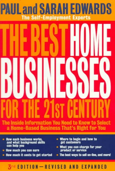 The Best Home Businesses for the 21st Century: The Inside Information You Need to Know to Select a Home-Based Business That's cover