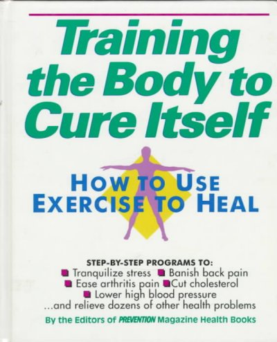 Training the Body to Cure Itself: How to Use Exercise to Heal cover