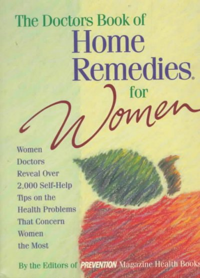 The Doctor's Book of Home Remedies for Women: Women Doctors Reveal over 2,000 Self-Help Tips on the Health Problems That Concern Women the Most cover