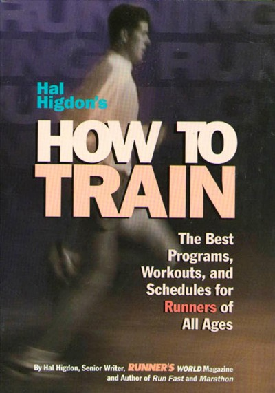 Hal Higdon's How to Train: The Best Programs, Workouts, And Schedules For Runners Of All Ages cover