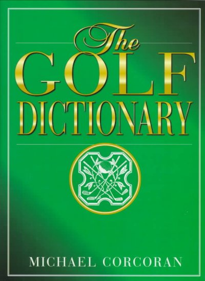 The Golf Dictionary: A Guide to the Language and Lingo of the Game cover