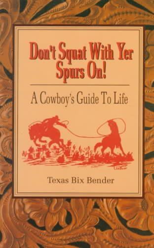 Don't Squat With Yer Spurs On! A Cowboy's Guide to Life (Bk.1) cover