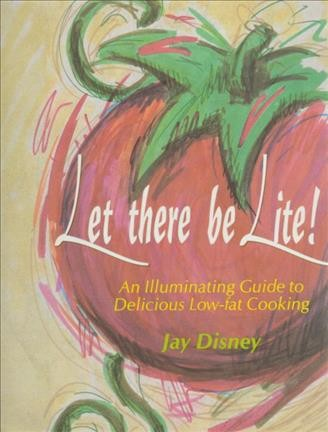 Let There Be Lite: An Illuminating Guide to Delicious Low-Fat Cooking cover