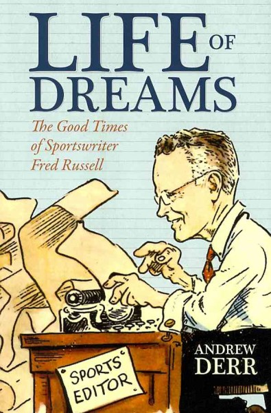Life of Dreams: The Good Times of Sportswriter Fred Russell cover