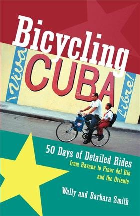 Bicycling Cuba: Fifty Days of Detailed Rides from Havana to Pinar Del Rio and the Oriente cover