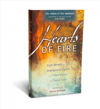 Hearts Of Fire: Eight Women In The Underground Church And Their Stories Of Costly Faith cover
