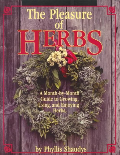 The Pleasure of Herbs: A Month-by-Month Guide to Growing, Using, and Enjoying Herbs cover