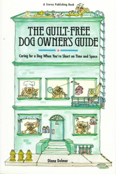 The Guilt-Free Dog Owner's Guide: Caring for a Dog When You're Short on Time and Space cover