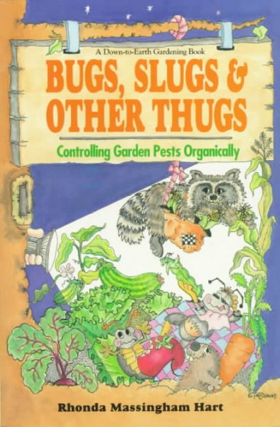 Bug, Slugs, & Other Thugs: Controlling Garden Pests Organically (Down-To-Earth Book) cover
