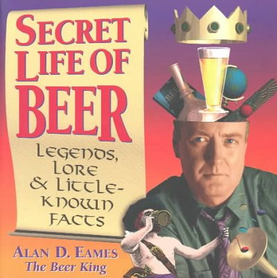 Secret Life of Beer: Legends, Lore & Little-Known Facts cover