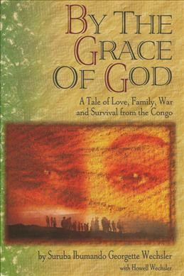 By the Grace of God: A True Story of Love, Family, War and Survival from the Congo cover