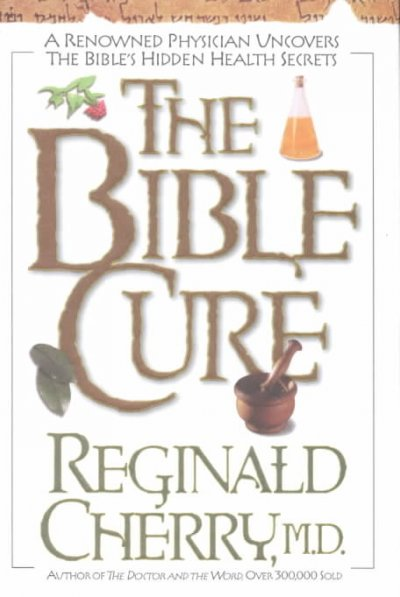 The Bible Cure: A Renowned Physician Uncovers the Bible's Hidden Health Secrets cover