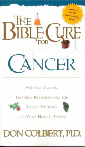 The Bible Cure for Cancer: Ancient Truths, Natural Remedies and the Latest Findings for Your Health Today (Fitness and Health) cover