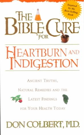 The Bible Cure for Heartburn: Ancient Truths, Natural Remedies and the Latest Findings for Your Health Today (New Bible Cure (Siloam)) cover