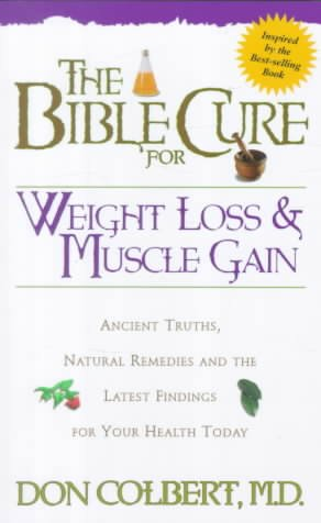 The Bible Cure for Weight Loss and Muscle Gain: Ancient Truths, Natural Remedies and the Latest Findings for Your Health Today (Bible Cure Ser)