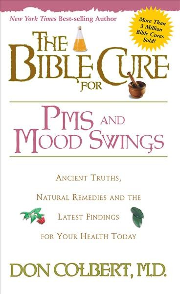 The Bible Cure for PMS and Mood Swings: Ancient Truths, Natural Remedies and the Latest Findings for Your Health Today (New Bible Cure (Siloam)) cover