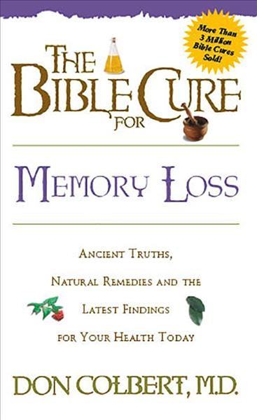 The Bible Cure for Memory Loss: Ancient Truths, Natural Remedies and the Latest Findings for Your Health Today (New Bible Cure (Siloam)) cover