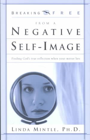 Breaking Free from a Negative Self Image: Finding God's true reflection when your mirror lies (Breaking Free Series) cover