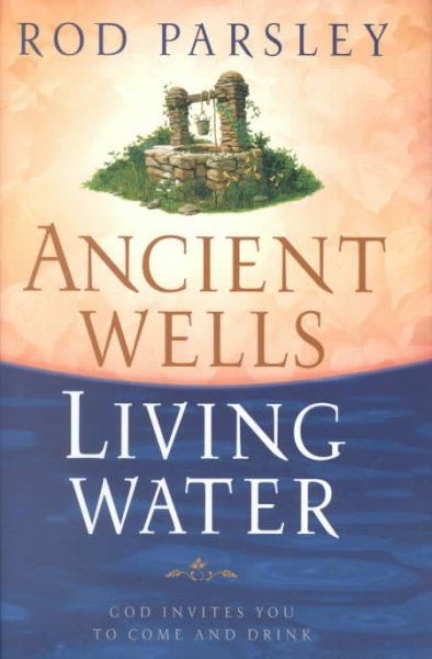 Ancient Wells, Living Water: God Invites You to Come and Drink cover