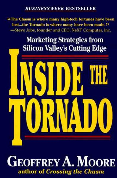 Inside the Tornado: Marketing Strategies from Silicon Valley's Cutting Edge cover