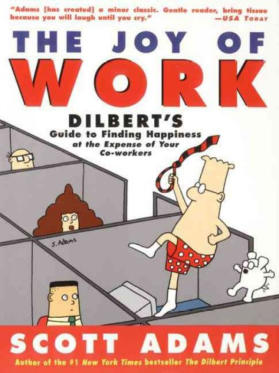 The Joy of Work: Dilbert's Guide to Finding Happiness at the Expense of Your Co-Workers cover