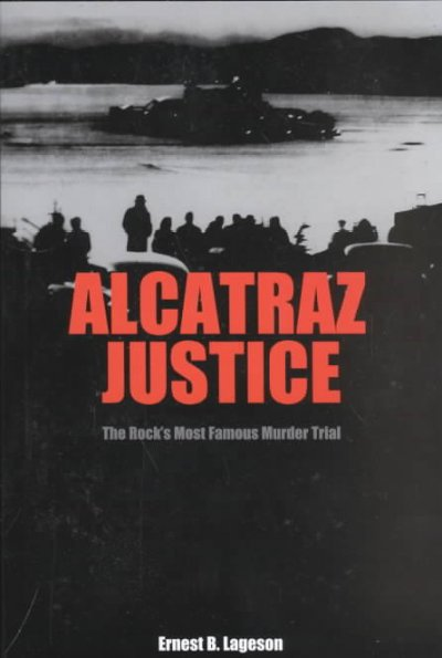 Alcatraz Justice: The Rock's Most Famous Murder Trial cover