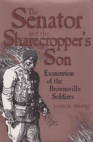 The Senator and the Sharecropper's Son: Exoneration of the Brownsville Soldiers cover