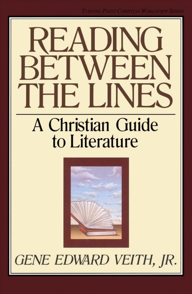 Reading Between the Lines: A Christian Guide to Literature (Turning Point Christian Worldview Series) cover