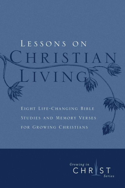 Lessons on Christian Living: Eight Life-Changing Bible Studies and Memory Verses for Growing Christians (Growing in Christ) cover