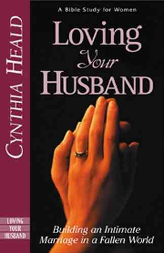 Loving Your Husband: Building an Intimate Marriage in a Fallen World cover