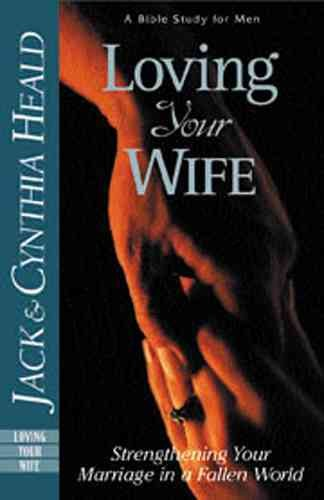 Loving Your Wife: How to strengthen your marriage in an imperfect world cover