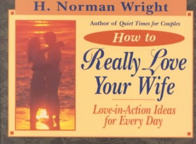 How to Really Love Your Wife: Love-In-Action Ideas for Everyday cover