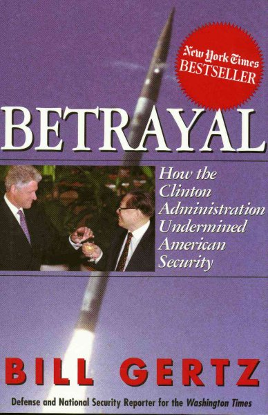 Betrayal : How the Clinton Administration Undermined American Security cover