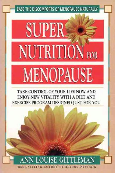 Super Nutrition for Menopause: Take Control of Your Life Now and Enjoy New Vitality cover