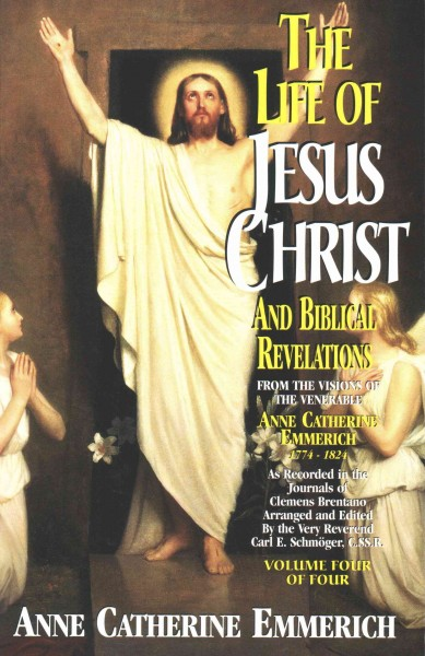 The Life of Jesus Christ and Biblical Revelations (Volume 4): From the Visions of Blessed Anne Catherine Emmerich cover