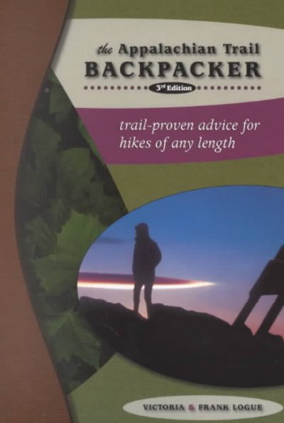 The Appalachian Trail Backpacker, 3rd: Trail-proven Advice for Hikes of Any Length cover