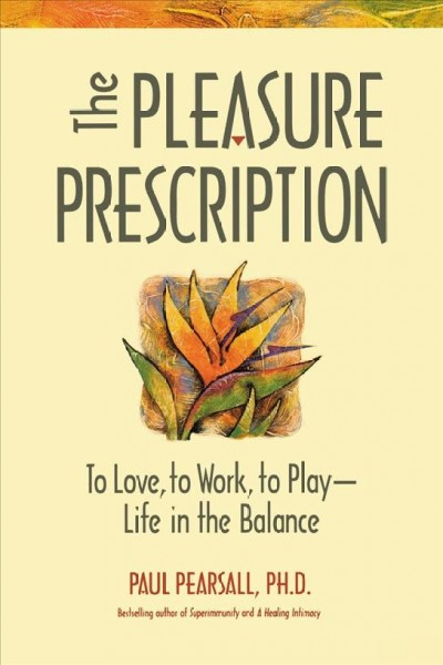 The Pleasure Prescription: To Love, to Work, to Play - Life in the Balance cover