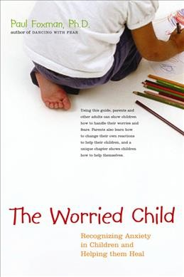 The Worried Child: Recognizing Anxiety in Children and Helping Them Heal cover